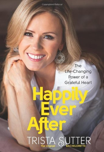 """""""Happily Ever After"""" by Trista Sutter"""